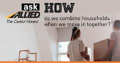 Ask Allied: How do we combine households when we move in together?